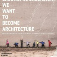 ERGONOMIC EXCURSION: WE WANT TO BECOME ARCHITECTURE (2014)